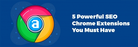 5 Powerful SEO Chrome Extensions You Must Have
