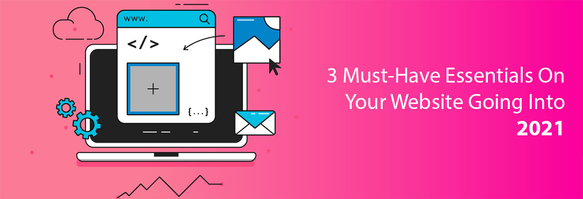 3 Must-Have Essentials On Your Website Going Into 2021